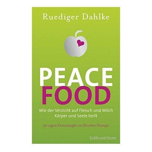 Peace Food Wie der Verzicht auf Fleisch und Milch Körper und Seele heilt von Ruediger Dahlke